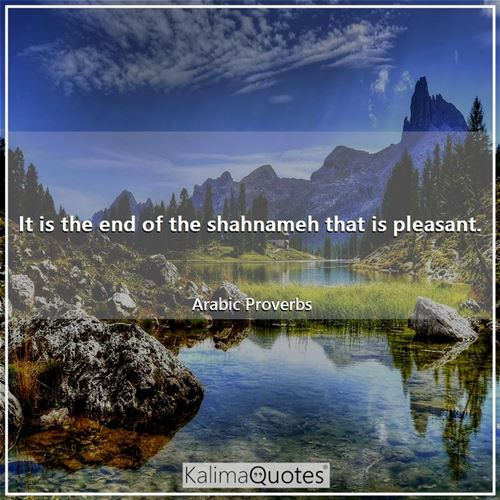 It is the end of the shahnameh that is pleasant.