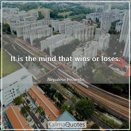 It is the mind that wins or loses.