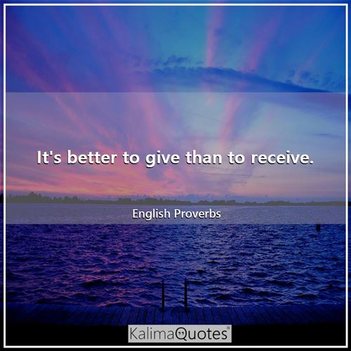 It's better to give than to receive.