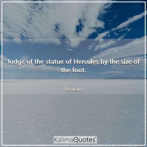 Judge of the statue of Hercules by the size of the foot.