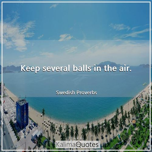 Keep several balls in the air.