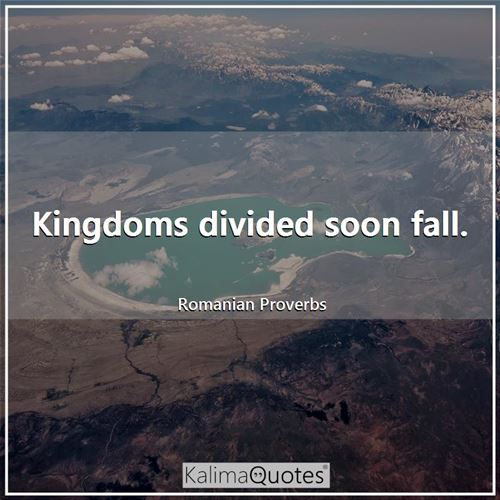Kingdoms divided soon fall.