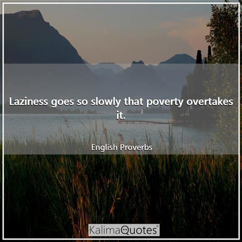 Laziness goes so slowly that poverty overtakes it. - English Proverbs