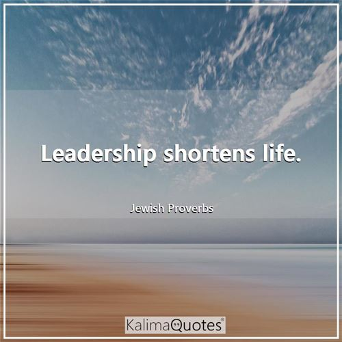 Leadership shortens life.