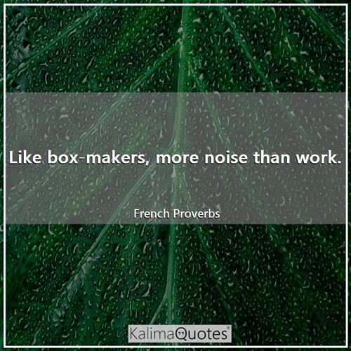 Like box-makers, more noise than work.