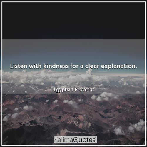Listen with kindness for a clear explanation.