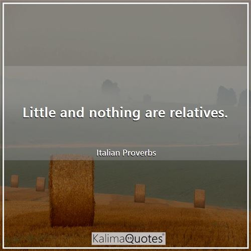 Little and nothing are relatives.