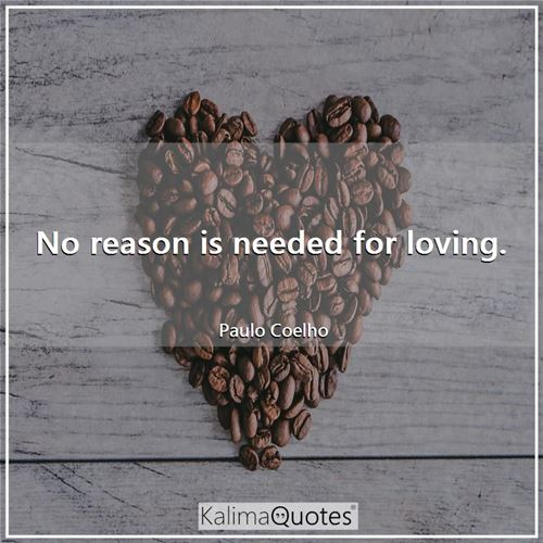 No reason is needed for loving.