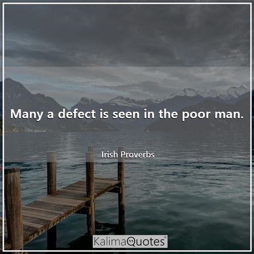 Many a defect is seen in the poor man.