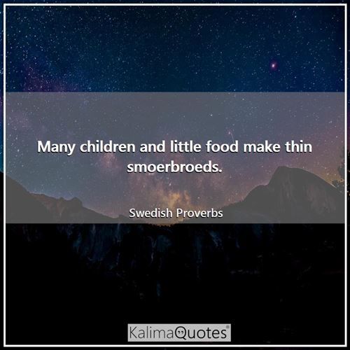 Many children and little food make thin smoerbroeds.