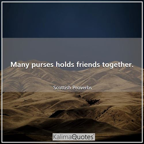 Many purses holds friends together.