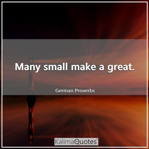 Many small make a great.