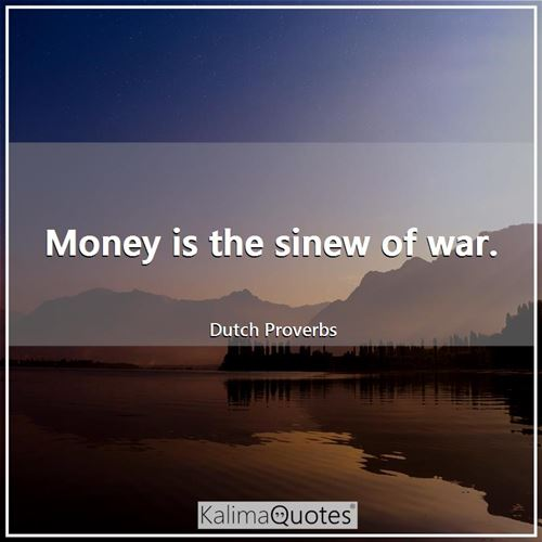 Money is the sinew of war.