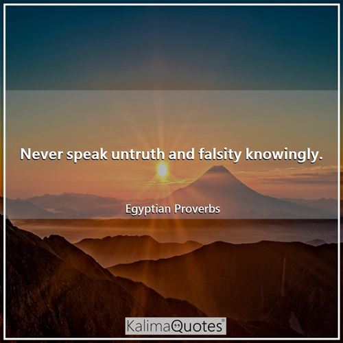 Never speak untruth and falsity knowingly.