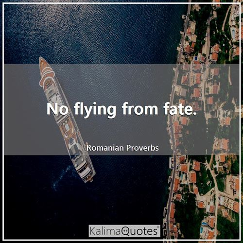 No flying from fate.
