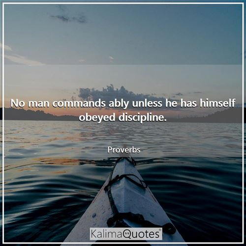 No man commands ably unless he has himself obeyed discipline.