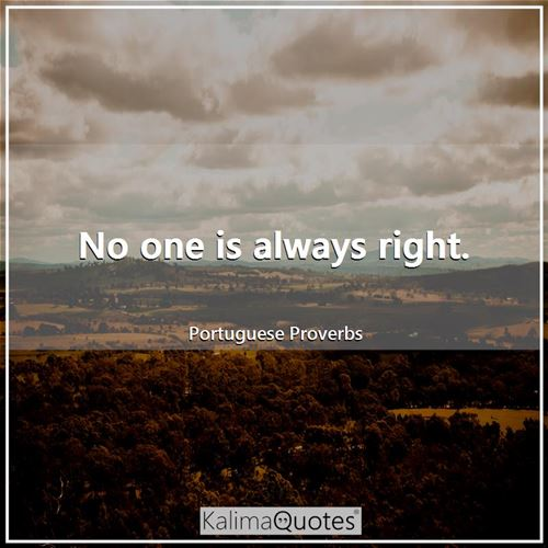 No one is always right.