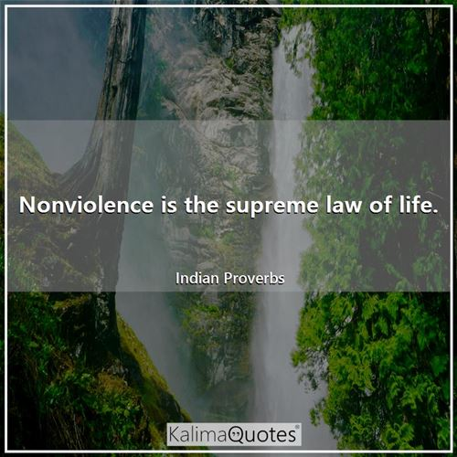 Nonviolence is the supreme law of life.