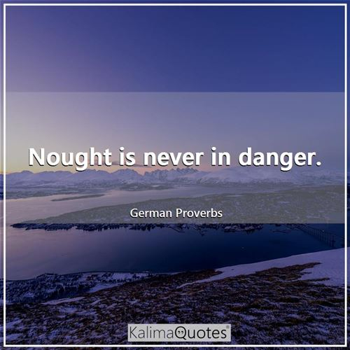 Nought is never in danger.