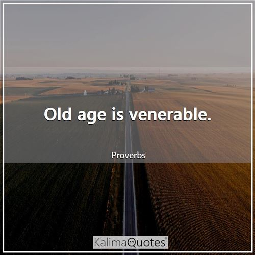 Old age is venerable.