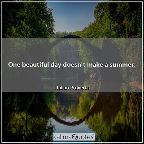 One beautiful day doesn't make a summer.