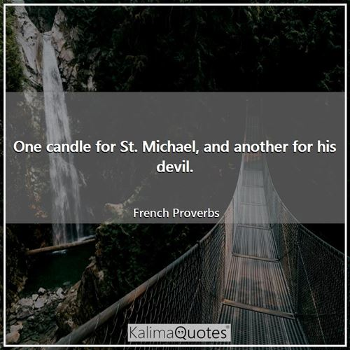One candle for St. Michael, and another for his devil.