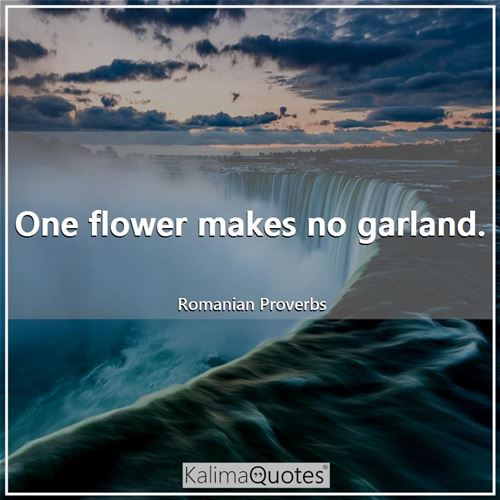 one flower makes no garland kalimaquotes