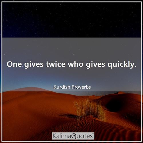 One gives twice who gives quickly.