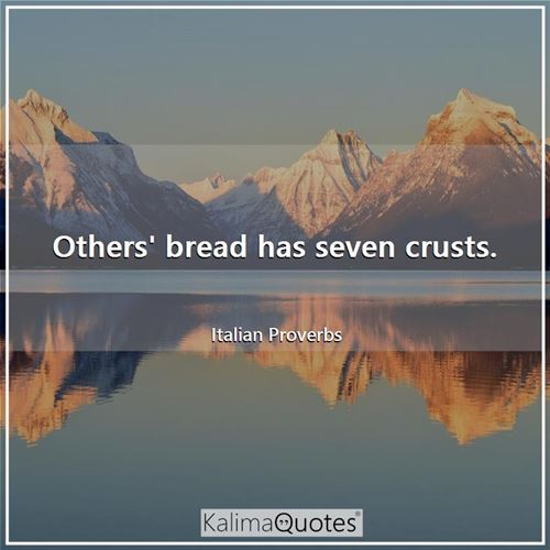Others' bread has seven crusts.