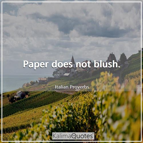 Paper does not blush.