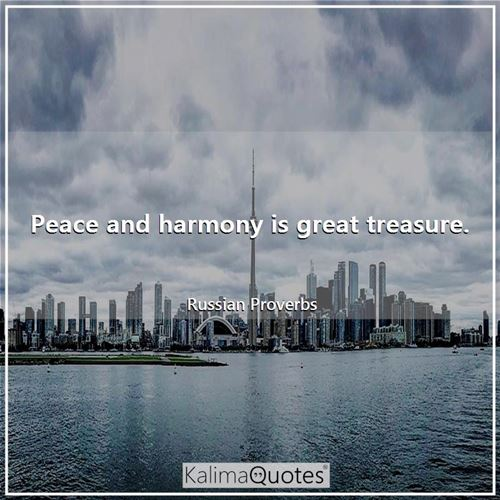 Peace and harmony is great treasure.