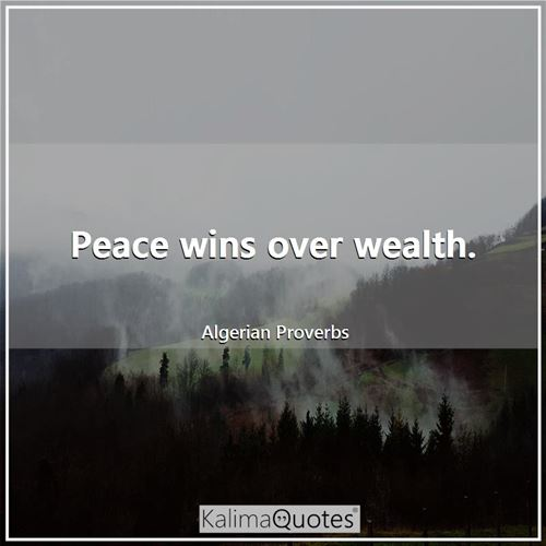 Peace wins over wealth.