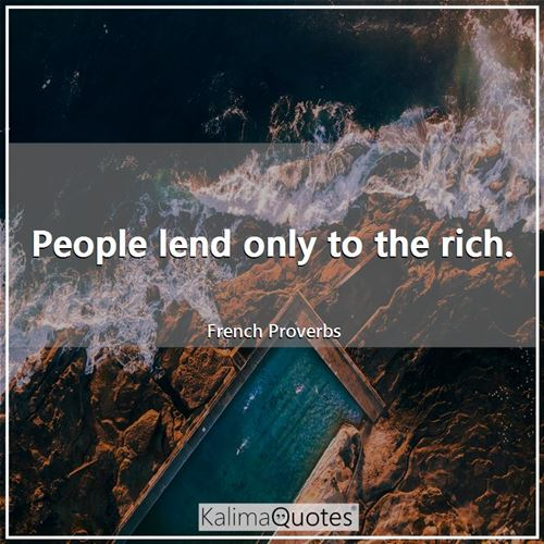 People lend only to the rich.