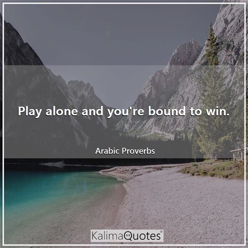 Play alone and you're bound to win.