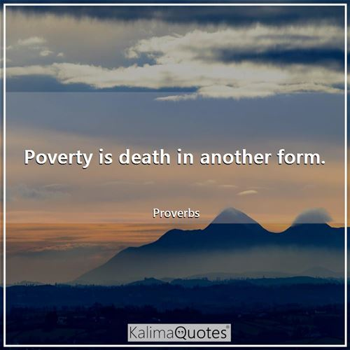 Poverty is death in another form.