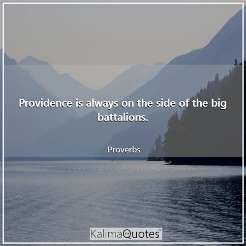 Providence is always on the side of the big battalions.