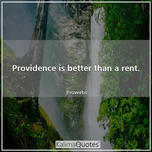 Providence is better than a rent.