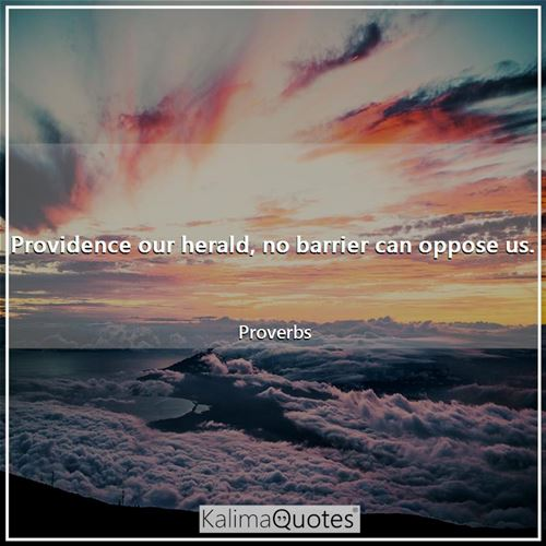 Providence our herald, no barrier can oppose us. - Proverbs