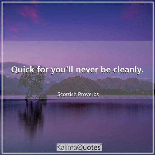 Quick for you'll never be cleanly.