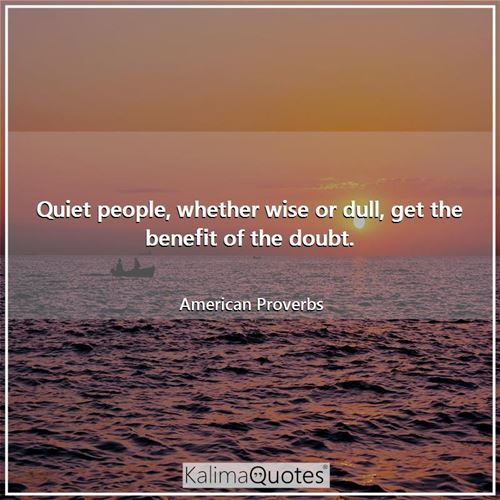 Quiet people, whether wise or .. - KalimaQuotes