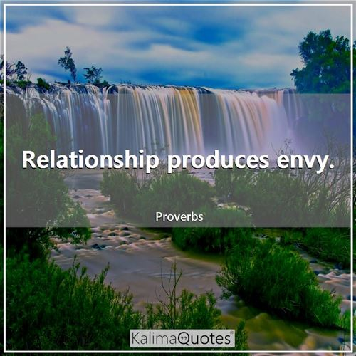 Relationship produces envy.