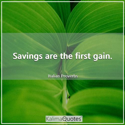 Savings are the first gain.