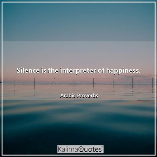 Silence is the interpreter of happiness.