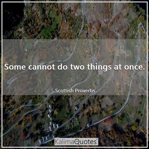 Some cannot do two things at once.