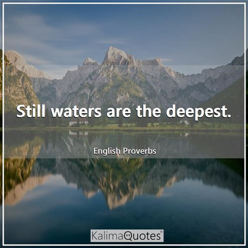 Still waters are the deepest.