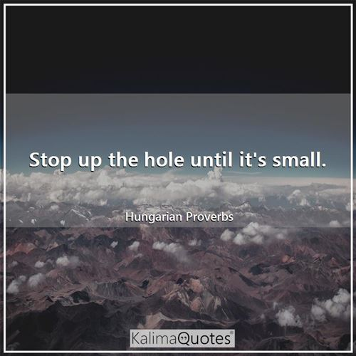 Stop up the hole until it's small.