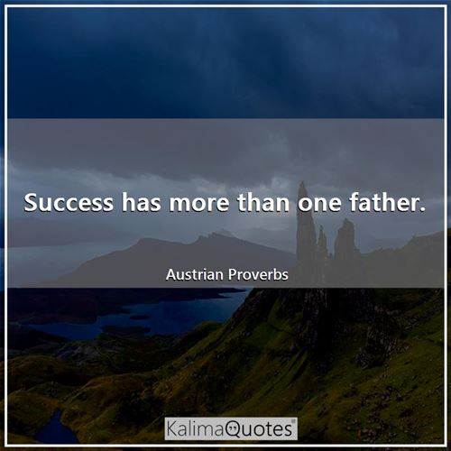 Success has more than one father.