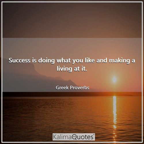 Success is doing what you like and making a living at it.