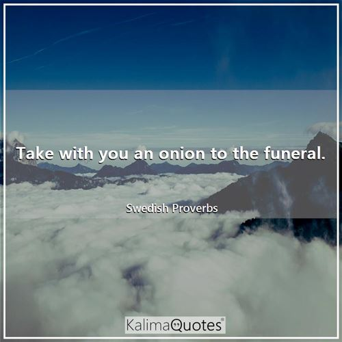 Take with you an onion to the funeral.