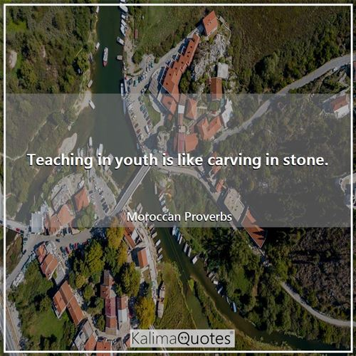 Teaching in youth is like carving in stone.